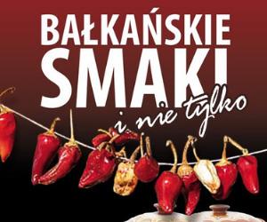 Bałkańskie smaki i nie tylko